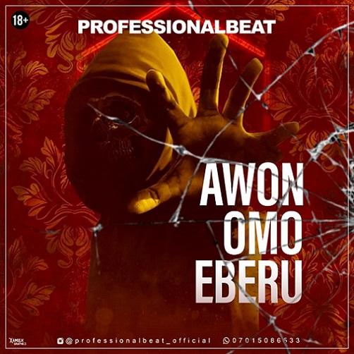 Professional Beat - Awon Omo Eberu