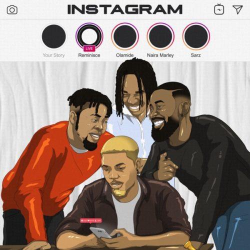 Reminisce - Instagram Ft. Olamide, Naira Marley & Sarz