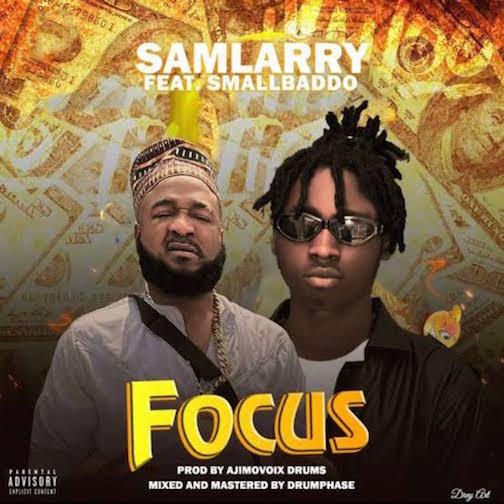 Sam Larry Ft. Small Badoo - Focus