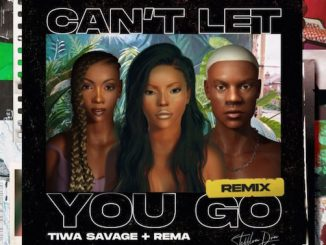 Stefflon Don - Can't Let You Go (Remix) Ft. Tiwa Savage x Rema