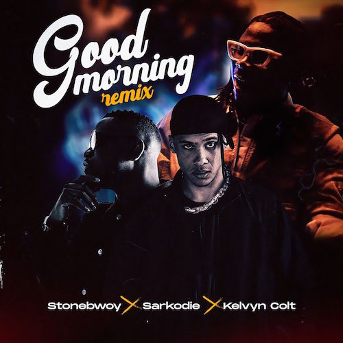 Stonebwoy Ft. Sarkodie & Kelvyn Colt - Good Morning (Remix)