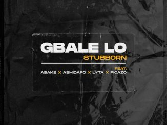Stubborn Beatz - Gbale Lo Ft. Lyta & Picazo