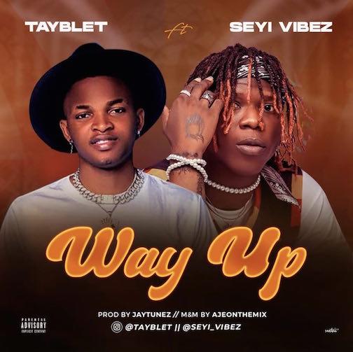 Tayblet Ft. Seyi Vibez - Way Up