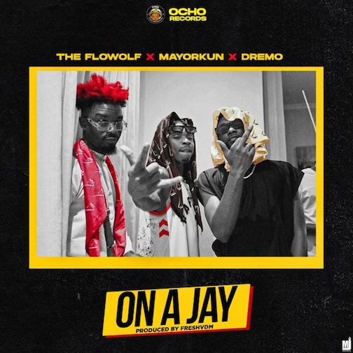 The Flowolf Ft. Mayorkun & Dremo - On A Jay