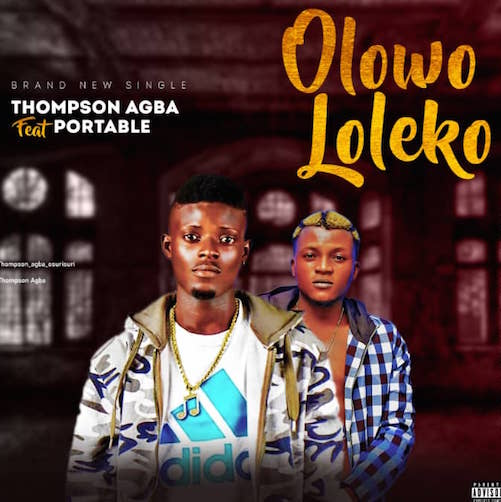 Thompson Agba - Olowo Loleko Ft. Portable