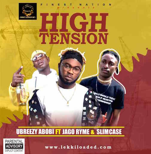Ubreezy Abobi - High Tension Ft. Jago Ryme & Slimcase