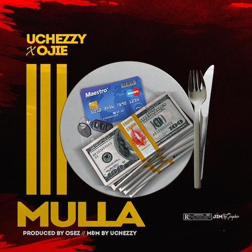 Uchezzy - Mulla Ft. Ojie