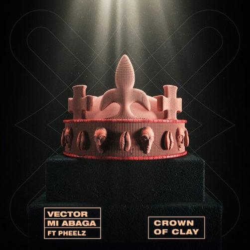 Vector - Crown Of Clay Ft. MI Abaga & Pheelz Video
