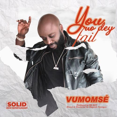 Vumomse - You No Dey Fail