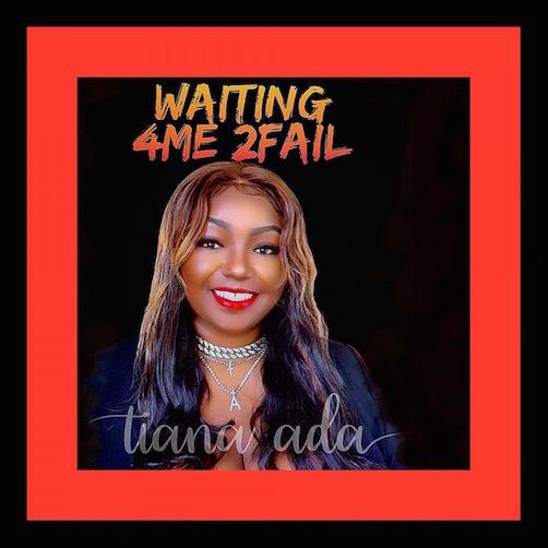Tiana Ada - Waiting 4Me 2Fail