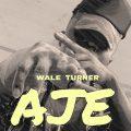 https://www.flexymusic.ng/wp-content/uploads/Wale-Turner-AJE.jpeg