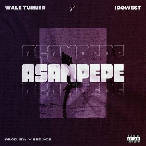 Wale Turner - Asampepe Ft. Idowest