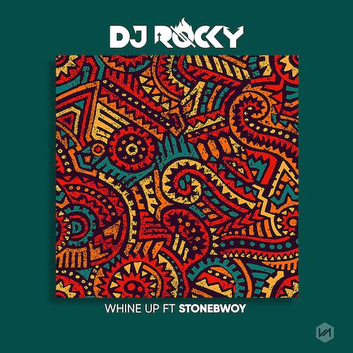 DJ Rocky - Whine Up Ft. StoneBwoy