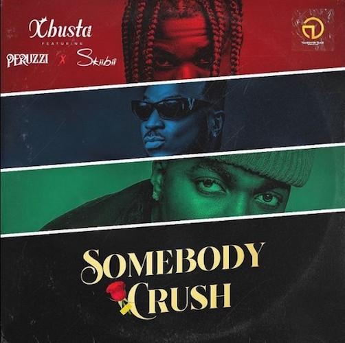 Xbusta - Sombody Crush Ft. Peruzzi & Skiibii