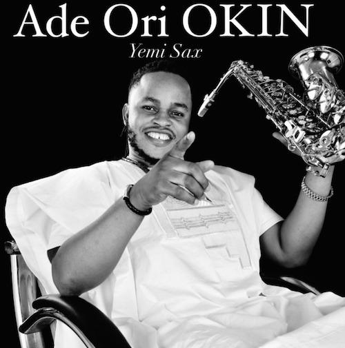 Yemi Sax - Ade Ori Okin Ft. K1 De Ultimate
