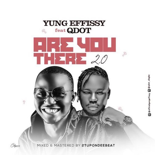 Yung Effissy - Are You There 2.0 Ft. Qdot