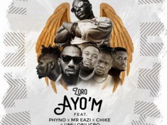 Zoro - Ayo'm Ft. Phyno x Mr Eazi x Chike & Umu Obiligbo