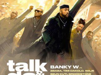 Banky W - Talk And Do Ft. 2Baba, Timi Dakolo, Waje, Seun Kuti, Brookstone & LCGC