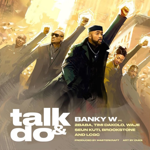 Banky W - Talk And Do Ft. 2Baba, Timi Dakolo, Waje, Seun Kuti, Brookstone & LCGC