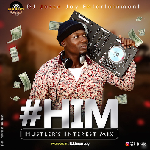 DJ Jesse jay - Hustlers Interest Mix (#HIM)