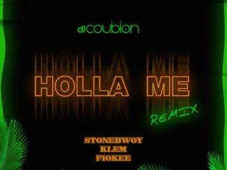 DJ Coublon - Holla Me (Remix) Ft Stonebwoy, Klem & Fiokee