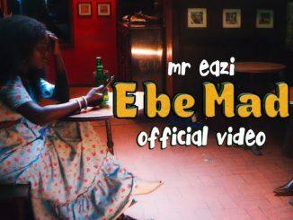 Video Mr Eazi - E Be Mad