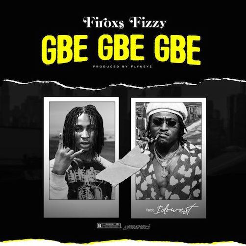 Firoxs Fizzy Ft. Idowest - Gbe Gbe Gbe