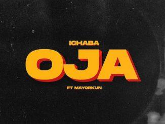Ichaba Ft. Mayorkun - Oja Lyrics