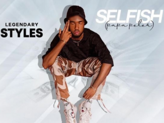 Legendary Styles - Selfish (Papa Peter) Lyrics